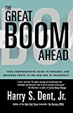 Dent, Harry S.: The Great Boom Ahead: Your Comprehensive Guide to Personal and Business Profit in the New Era of Prosperity
