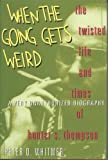 Whitmer, Peter O.: When the Going Gets Weird: The Twisted Life and Times of Hunter S. Thompson  A Very Unauthorized Biography