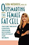 Waterhouse, Debra: Outsmarting the Female Fat Cell: The First Weight-Control Program Designed Specifically for Women