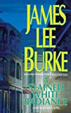 Burke, James Lee: A Stained White Radiance