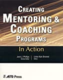 American Society for Training and Development: Creating Mentoring and Coaching Programs: Twelve Case Studies from the Real World of Training