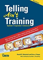 Telling Ain't Training by Harold Stolovitch