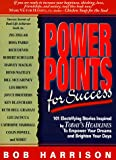 Harrison, Bob: Power Points for Success: 101 Electrifying Stories from Today&#39;s Headlines to Empower Your Dreams and Brighten Your Day