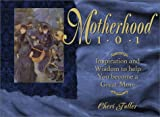 Fuller, Cheri: Motherhood 101: Inspiration and Wisdom to Help You Become a Great Mom