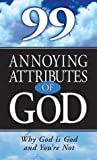 Grant, Janet Kobobel: 99 Annoying Attributes Of God: Why God Is God And You're Not