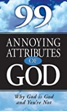 99 Annoying Attributes of God by Alan…