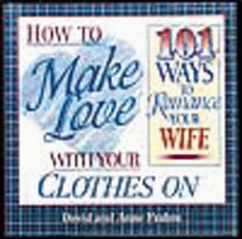 how-to-make-love-with-your-clothes-on-101-ways-to-romance-your-wife