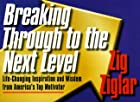 Breaking Through to the Next Level by Zig…