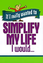 If I Really Wanted to Simplify My Life I…