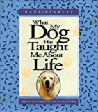 Stanley, Gary: What My Dog Has Taught Me About Life: Meditations for Dog Lovers