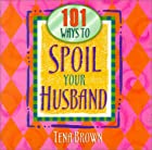 101 Ways to Spoil Your Husband by Tena Brown
