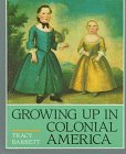 Barrett, Tracy: Growing Up in Colonial America