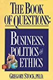 Stock, Gregory: The Book of Questions: Business, Politics and Ethics