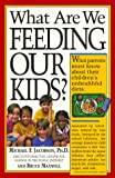 Jacobson, Michael F.: What Are We Feeding Our Kids?