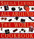 Lukins, Sheila: Sheila Lukins All Around the World Cookbook