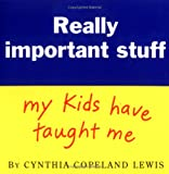 Lewis, Cynthia Copeland: Really Important Stuff: My Kids Have Taught Me