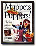 The Muppets Make Puppets: How to Create and…