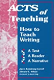 Wilson, Edward E.: Acts of Teaching: How to Teach Writing  A Text, a Reader, a Narrative