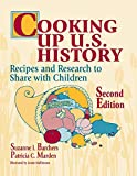 Barchers, Suzanne I.: Cooking Up U.S. History: Recipes and Research to Share With Children