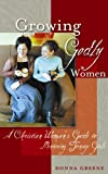 Greene, Donna Margaret: Growing Godly Women: A Christian Woman&#39;s Guide to Mentoring Teenage Girls
