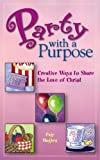 Hughes, Page: Party With a Purpose: Creative Ways to Share the Love of Christ