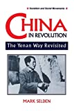 Selden, Mark: China in Revolution: The Yenan Way Revisited (Socialism and Social Movements)