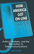 How America Got On-Line: Politics, Markets,…
