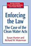 Hunter, Susan: Enforcing the Law: The Case of the Clean Water Acts (Bureaucracies, Public Administration, and Public Policy)