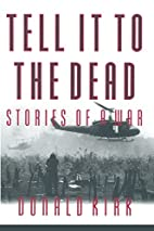 Tell it to the dead : memories of a war by…