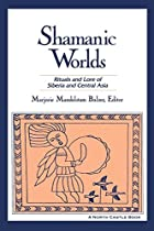 Shamanic Worlds: Rituals and Lore of Siberia…