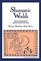 Shamanic Worlds: Rituals and Lore of Siberia…