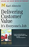 Karl Albrecht: Delivering Customer Value: It's Everyone's Job (Management Master Series, 16)
