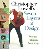 Lowell, Christopher: Christopher Lowell&#39;s Seven Layers of Design: Fearless, Fabulous Decorating