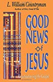 Countryman, L. William: Good News of Jesus: Reintroducing the Gospel