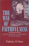 O'Hare, Padraic: The Way of Faithfulness: Contemplation and Formation in the Church