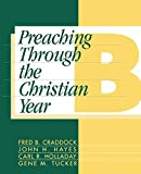 Hayes, John H.: Preaching Through the Christian Year: Year B  A Comprehensive Commentary on the Lectionary