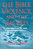 Williams, James G.: The Bible, Violence, and the Sacred: Liberation from the Myth of Sanctioned Violence