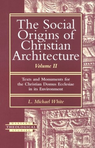the-social-origins-of-christian-architecture-texts-and-monuments-for-the-christian-domus-ecclesiae-in-its-environment-harvard-theological-studies