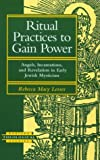 Lesses, Rebecca MacY: Ritual Practices to Gain Power: Angels, Incantations, and Revelation in Early Jewish Mysticism