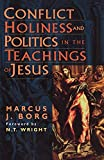 Borg, Marcus J.: Conflict, Holiness, and Politics in the Teachings of Jesus