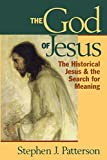 Patterson, Stephen J.: The God of Jesus: The Historical Jesus and the Search for Meaning