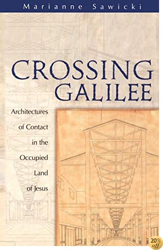 Crossing Galilee: Architectures of Contact in the Occupied Land of Jesus