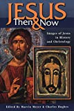 Meyer, Marvin W.: Jesus Then & Now: Images of Jesus in History and Christology