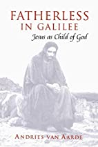 Fatherless in Galilee: Jesus as Child of God…