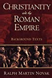 Novak, Ralph Martin: Christianity and the Roman Empire: Background Texts