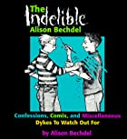 The Indelible Alison Bechdel : Confessions,…