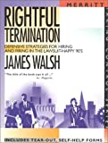 Walsh, James: Rightful Termination: Defensive Strategies for Hiring and firing in the Lawsuit-Happy 90's First Edition (Taking Control Series)