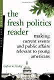 Taylor W. Buley: The Fresh Politics Reader: Making Current Events And Public Affairs Relevant to Young Americans