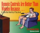 Remote Controls Are Better Than Women…