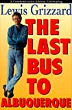Lewis Grizzard: The Last Bus to Albuquerque